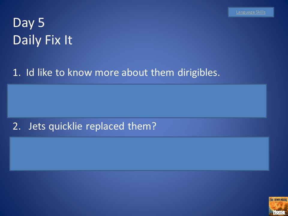 Day 5 Daily Fix It 1. Id like to know more about them dirigibles.