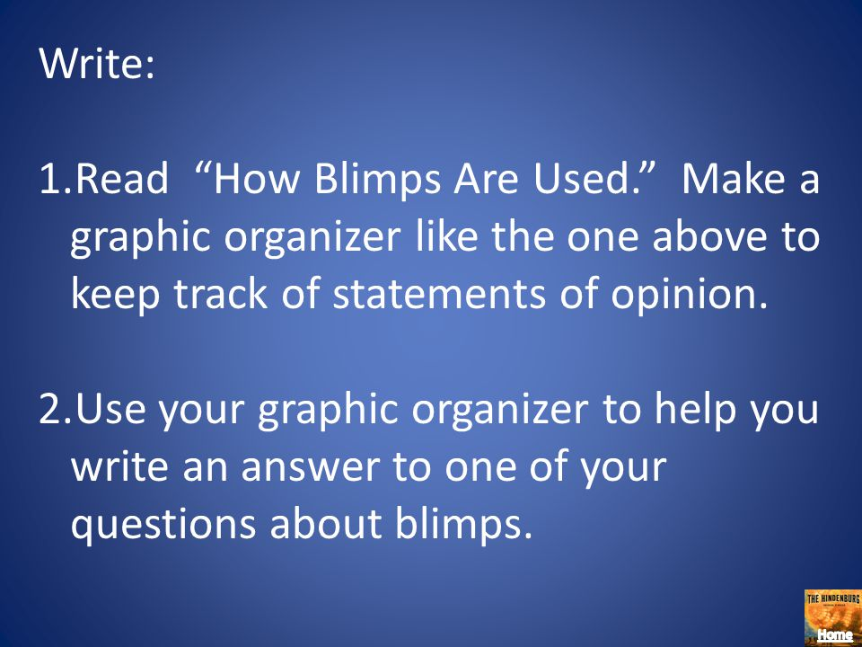 Write: Read How Blimps Are Used. Make a graphic organizer like the one above to keep track of statements of opinion.