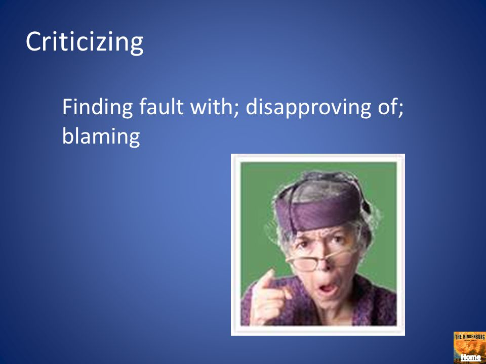 Criticizing Finding fault with; disapproving of; blaming