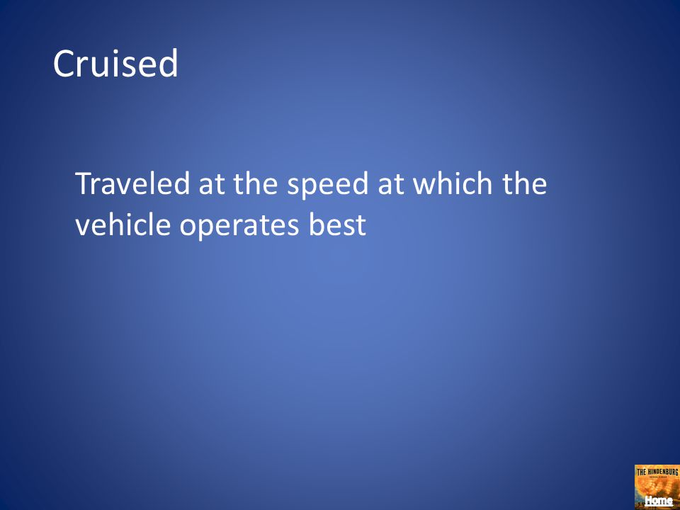 Cruised Traveled at the speed at which the vehicle operates best