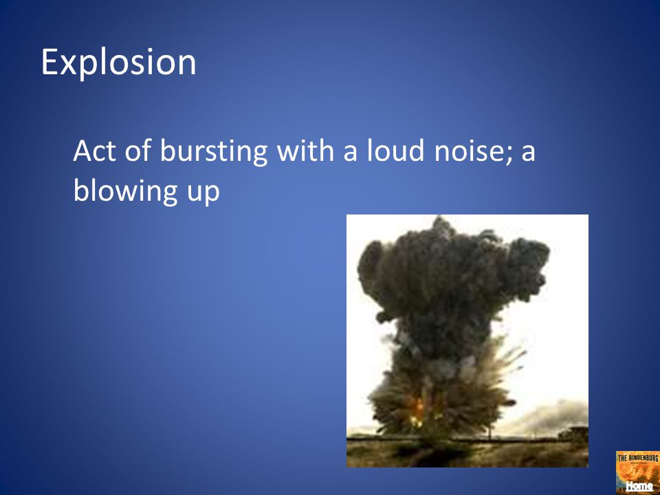 Explosion Act of bursting with a loud noise; a blowing up