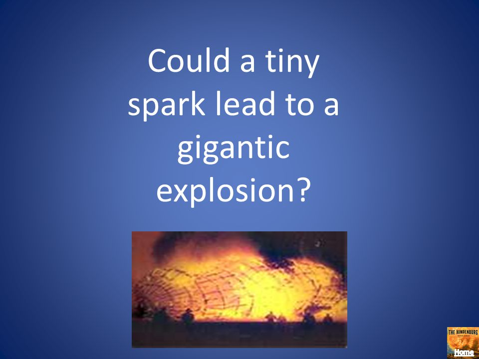 Could a tiny spark lead to a gigantic explosion