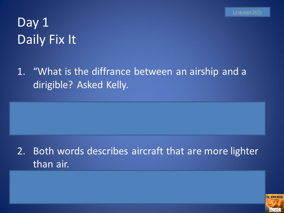 Language Skills Day 1. Daily Fix It. What is the diffrance between an airship and a dirigible Asked Kelly.