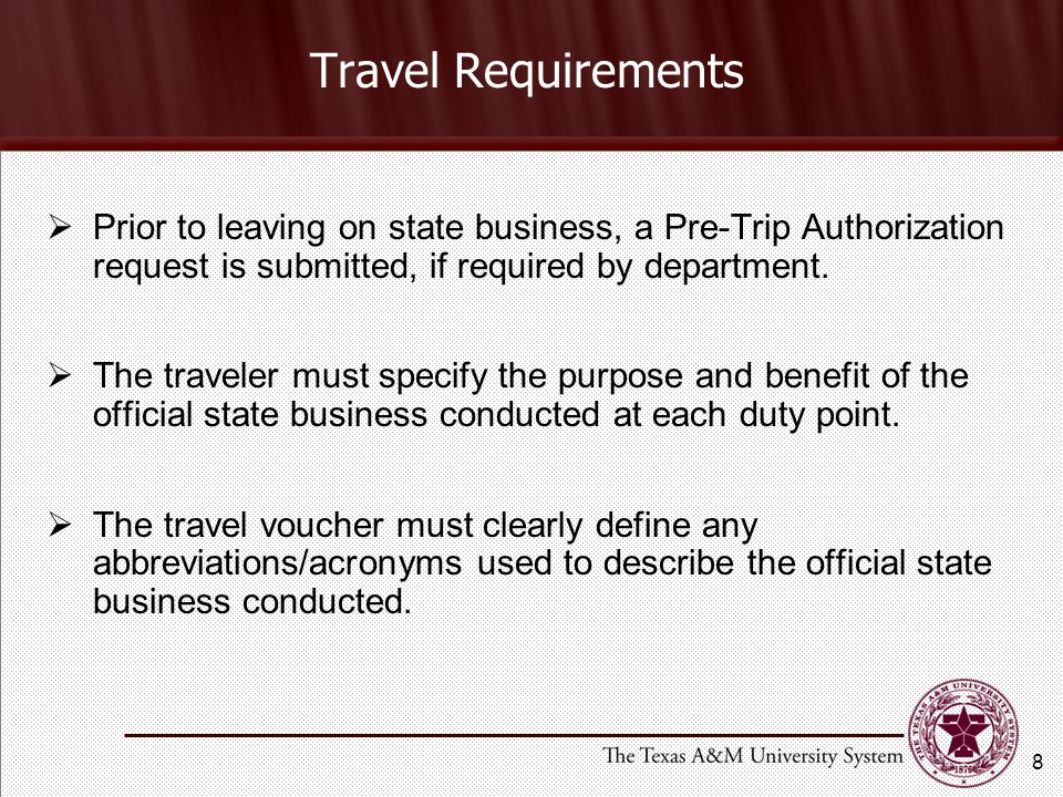 Travel Requirements Prior to leaving on state business, a Pre-Trip Authorization request is submitted, if required by department.