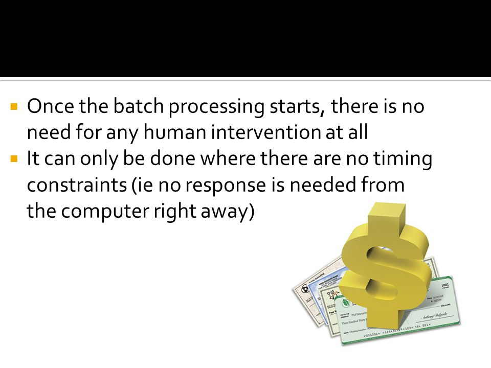 Once the batch processing starts, there is no need for any human intervention at all