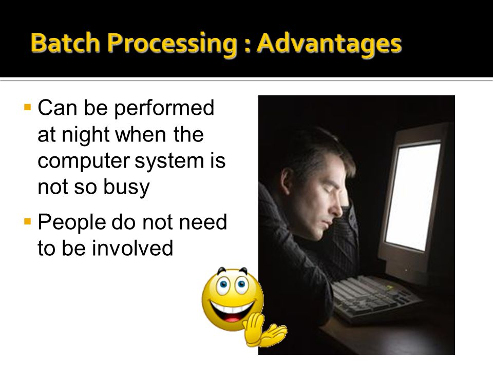 Batch Processing : Advantages