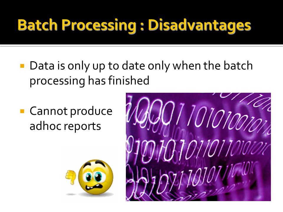 Batch Processing : Disadvantages