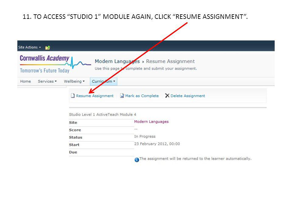 11. TO ACCESS STUDIO 1 MODULE AGAIN, CLICK RESUME ASSIGNMENT .
