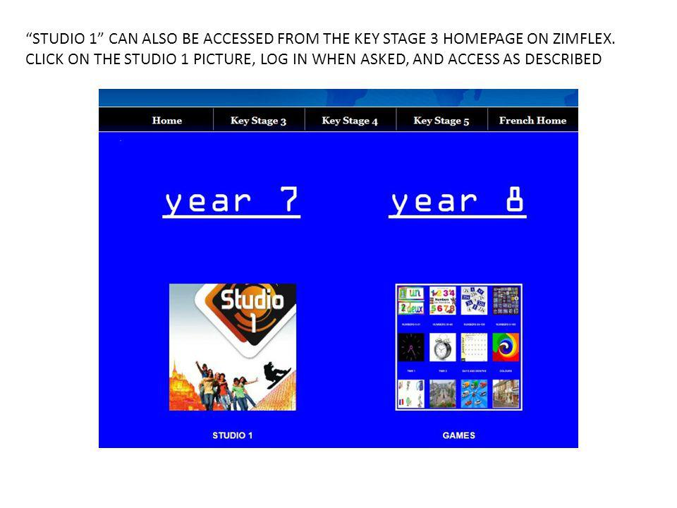 STUDIO 1 CAN ALSO BE ACCESSED FROM THE KEY STAGE 3 HOMEPAGE ON ZIMFLEX.
