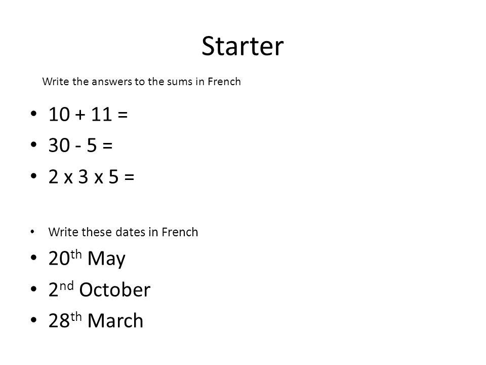 Starter 10 + 11 = 30 - 5 = 2 x 3 x 5 = 20th May 2nd October 28th March