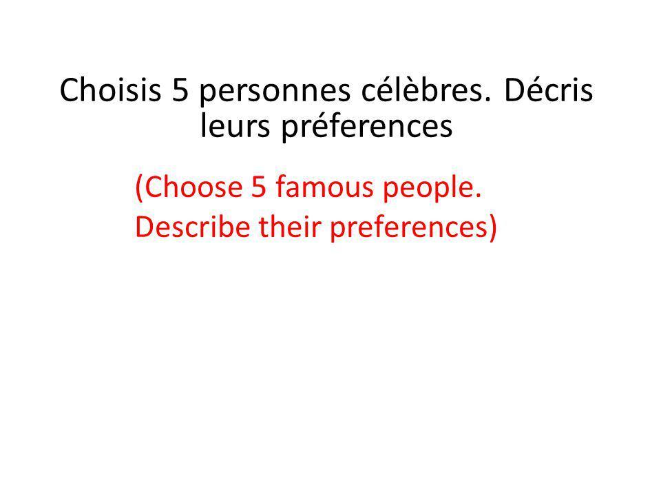 Choisis 5 personnes célèbres. Décris leurs préferences