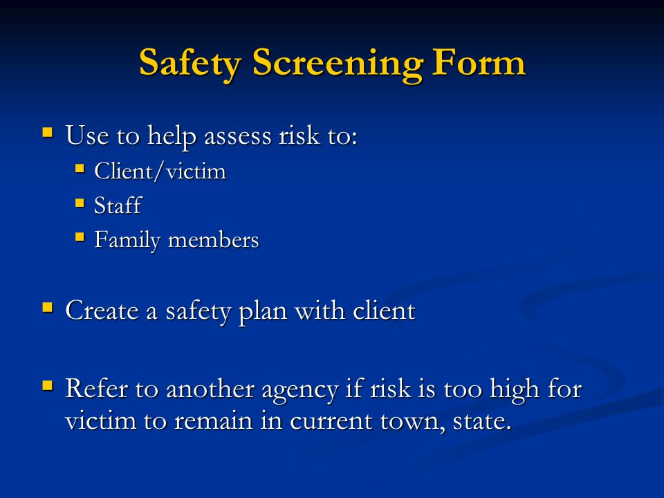 Safety Screening Form Use to help assess risk to: