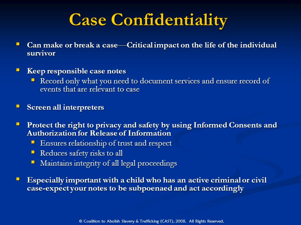 Case Confidentiality Can make or break a case—Critical impact on the life of the individual survivor.