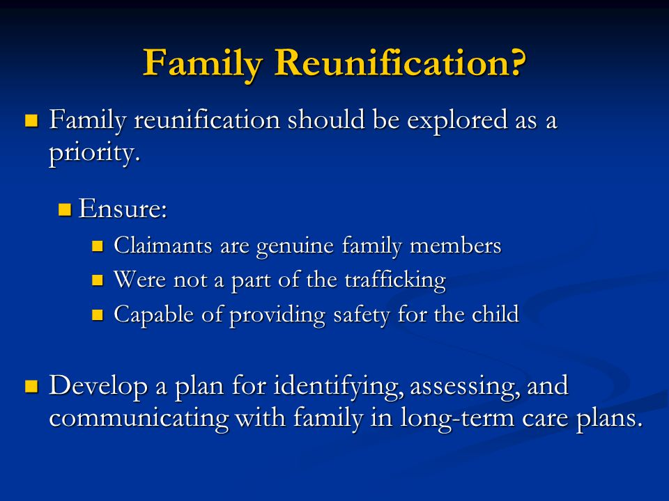 Family Reunification Family reunification should be explored as a priority. Ensure: Claimants are genuine family members.