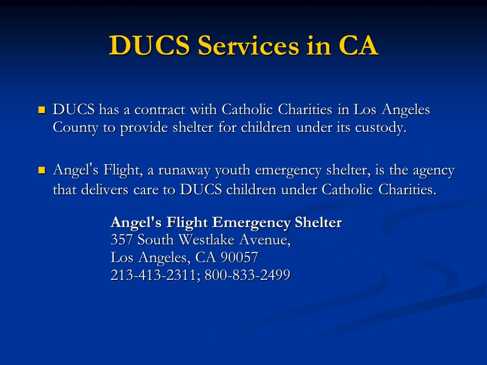 DUCS Services in CA DUCS has a contract with Catholic Charities in Los Angeles County to provide shelter for children under its custody.
