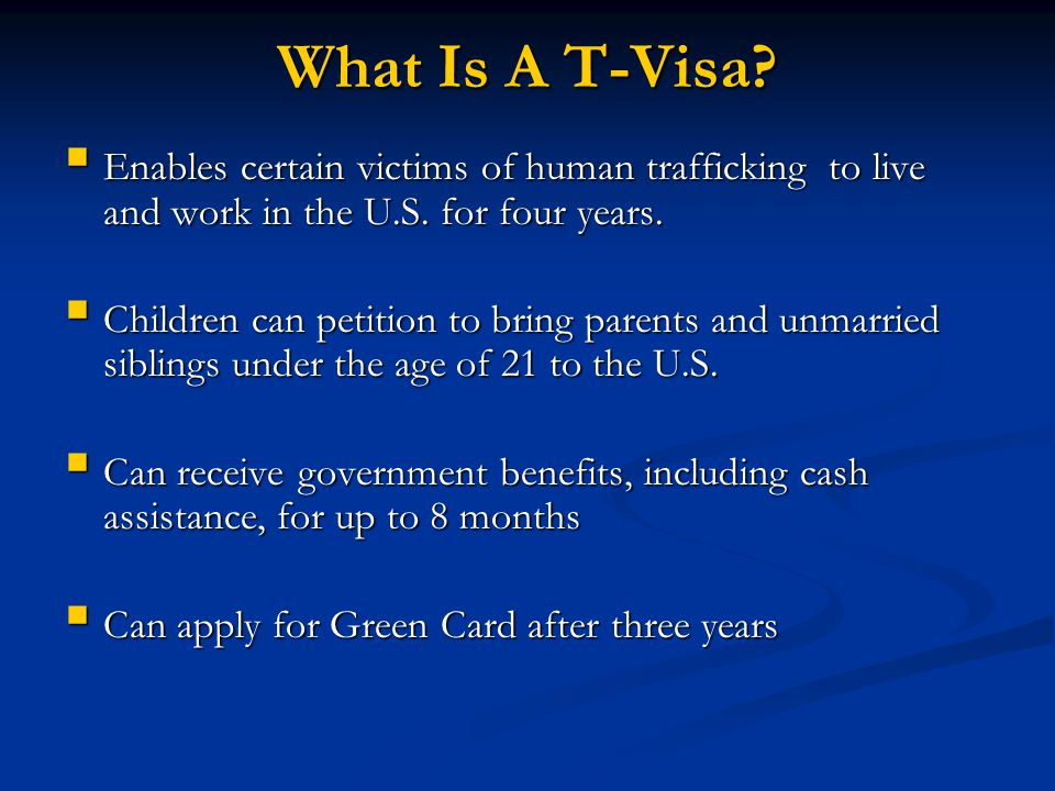 What Is A T-Visa Enables certain victims of human trafficking to live and work in the U.S. for four years.
