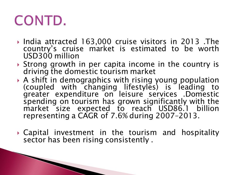 CONTD. India attracted 163,000 cruise visitors in 2013 .The country's cruise market is estimated to be worth USD300 million.