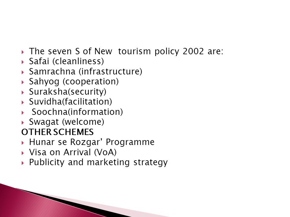 The seven S of New tourism policy 2002 are: Safai (cleanliness)