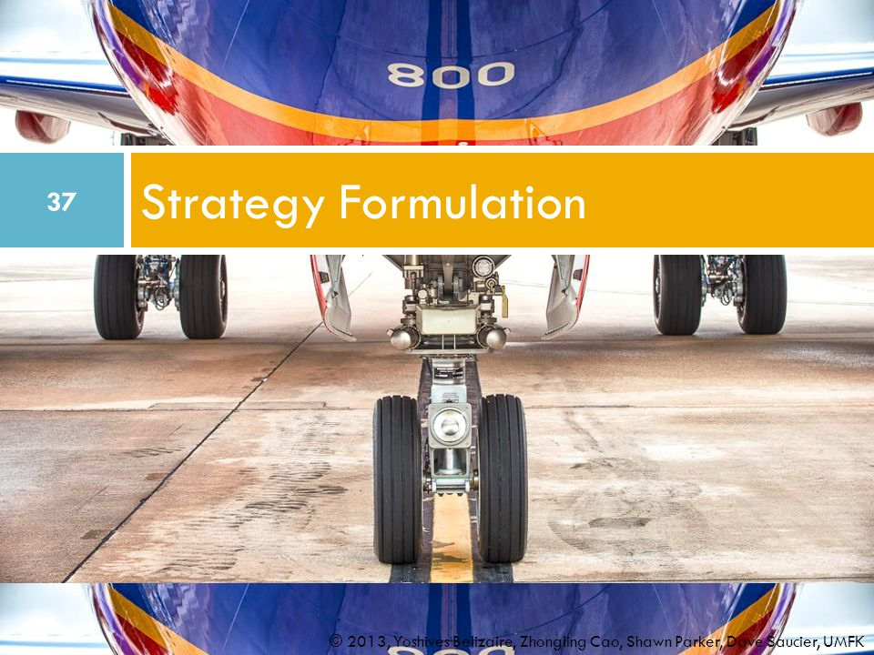 Strategy Formulation © 2013, Yoshives Belizaire, Zhongling Cao, Shawn Parker, Dave Saucier, UMFK