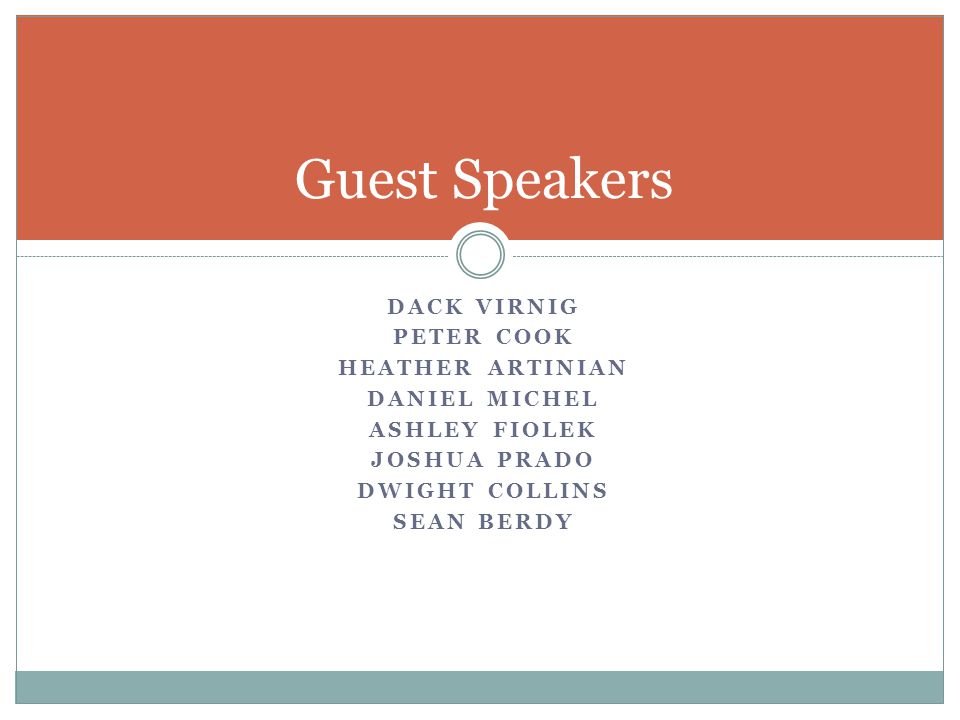 Guest Speakers Dack Virnig Peter cook Heather artinian Daniel michel