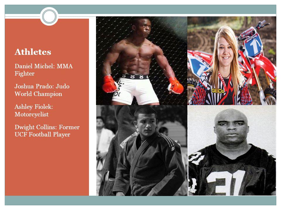 Athletes Daniel Michel: MMA Fighter Joshua Prado: Judo World Champion