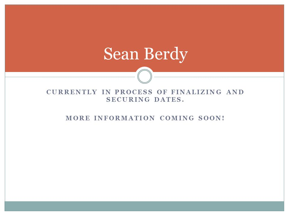 Sean Berdy Currently in process of finalizing and securing dates.