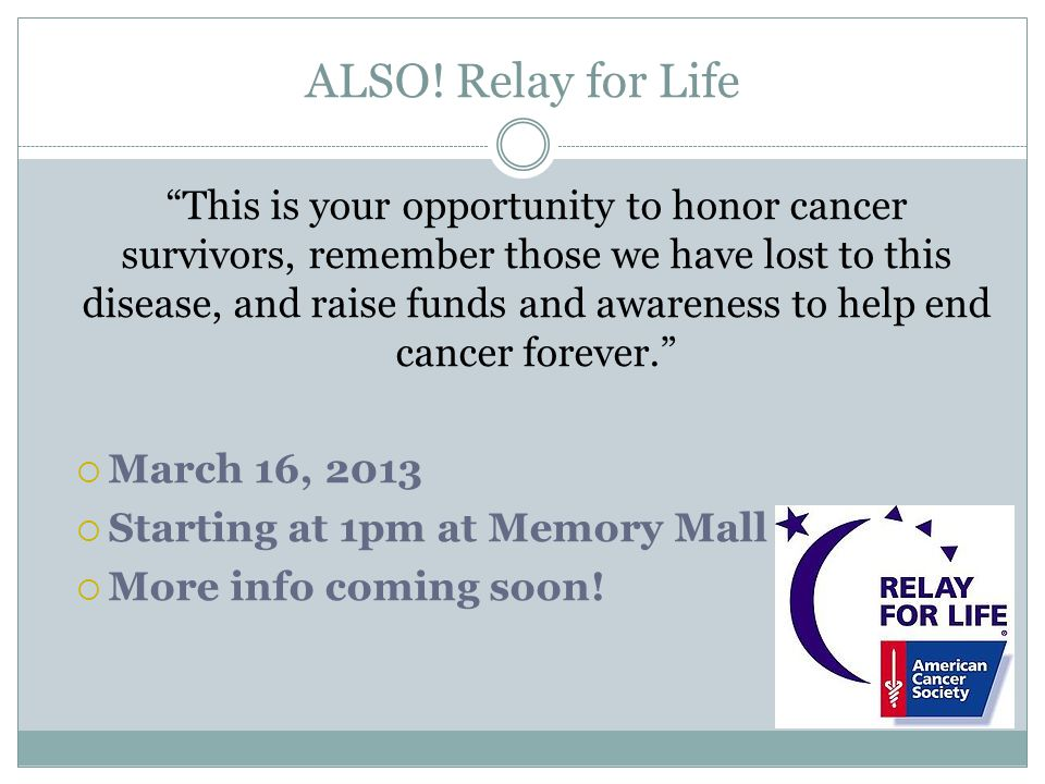 ALSO! Relay for Life March 16, 2013 Starting at 1pm at Memory Mall