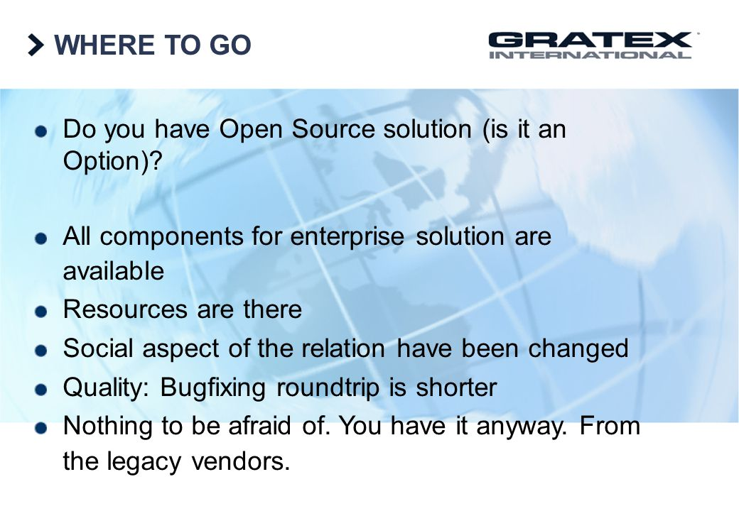 WHERE TO GO Do you have Open Source solution (is it an Option)