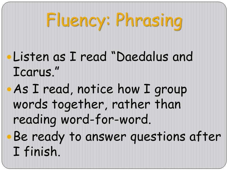Fluency: Phrasing Listen as I read Daedalus and Icarus.