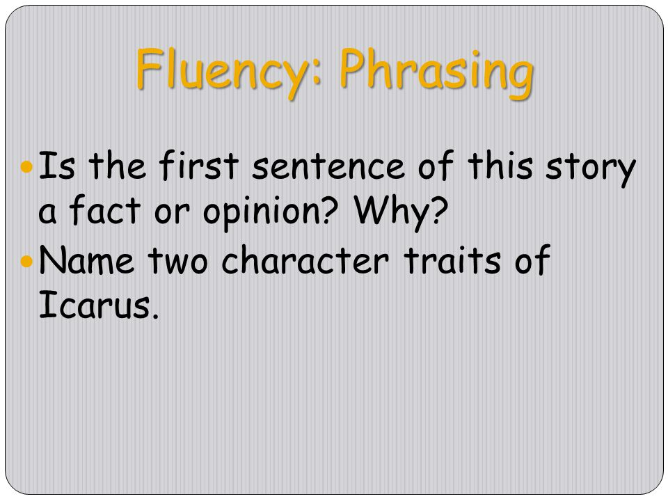 Fluency: Phrasing Is the first sentence of this story a fact or opinion.