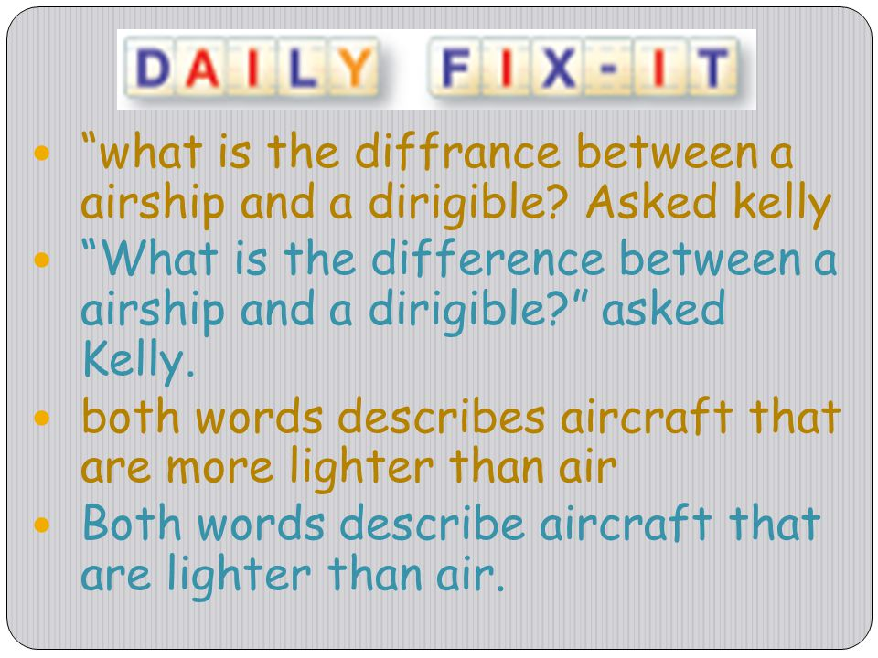 what is the diffrance between a airship and a dirigible Asked kelly