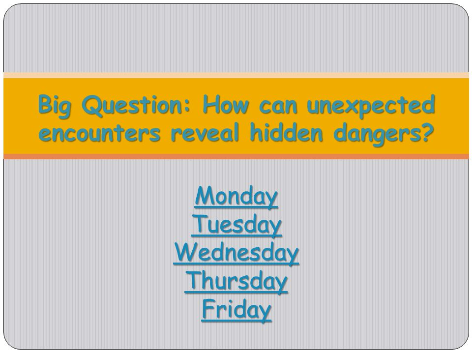 Big Question: How can unexpected encounters reveal hidden dangers