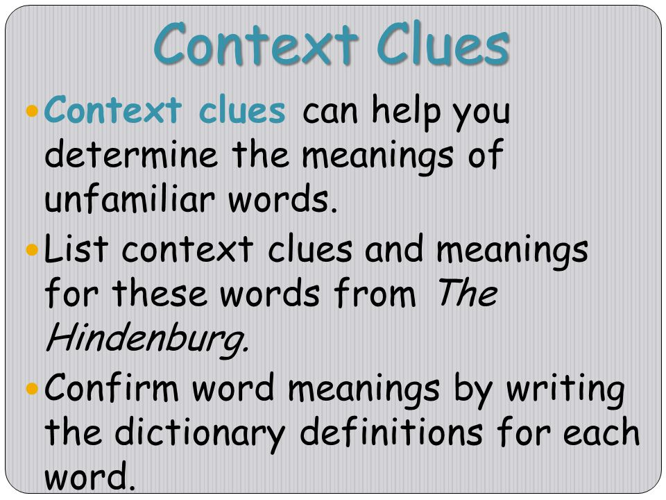 Context Clues Context clues can help you determine the meanings of unfamiliar words.