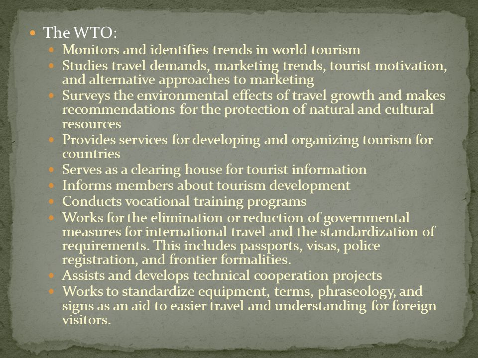 The WTO: Monitors and identifies trends in world tourism