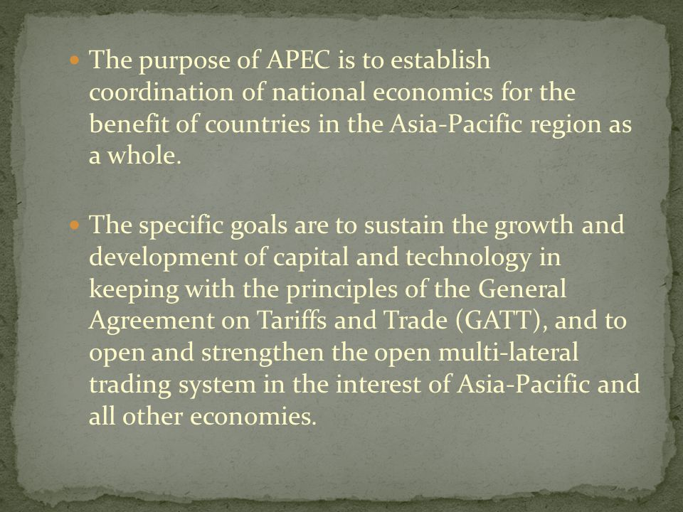 The purpose of APEC is to establish coordination of national economics for the benefit of countries in the Asia-Pacific region as a whole.