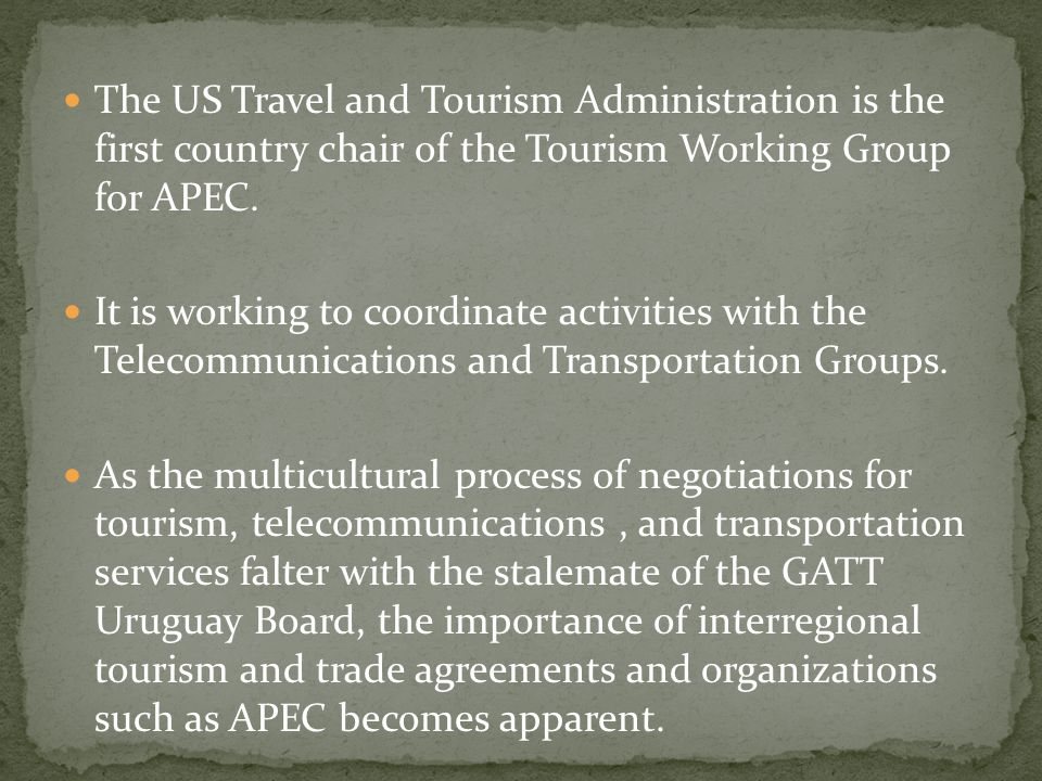 The US Travel and Tourism Administration is the first country chair of the Tourism Working Group for APEC.