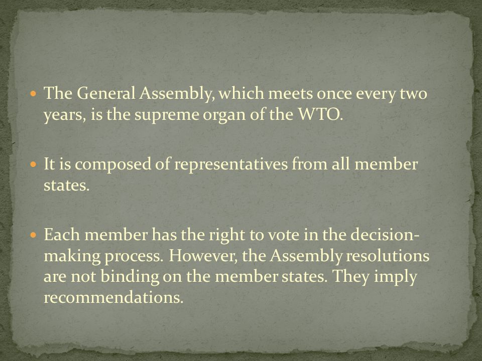 The General Assembly, which meets once every two years, is the supreme organ of the WTO.