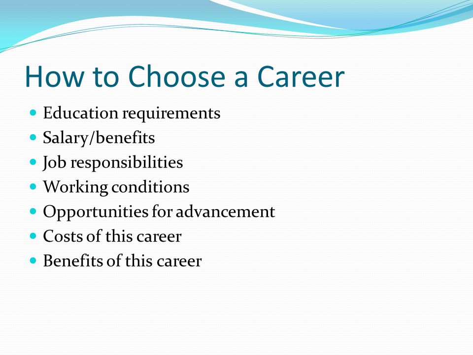 How to Choose a Career Education requirements Salary/benefits