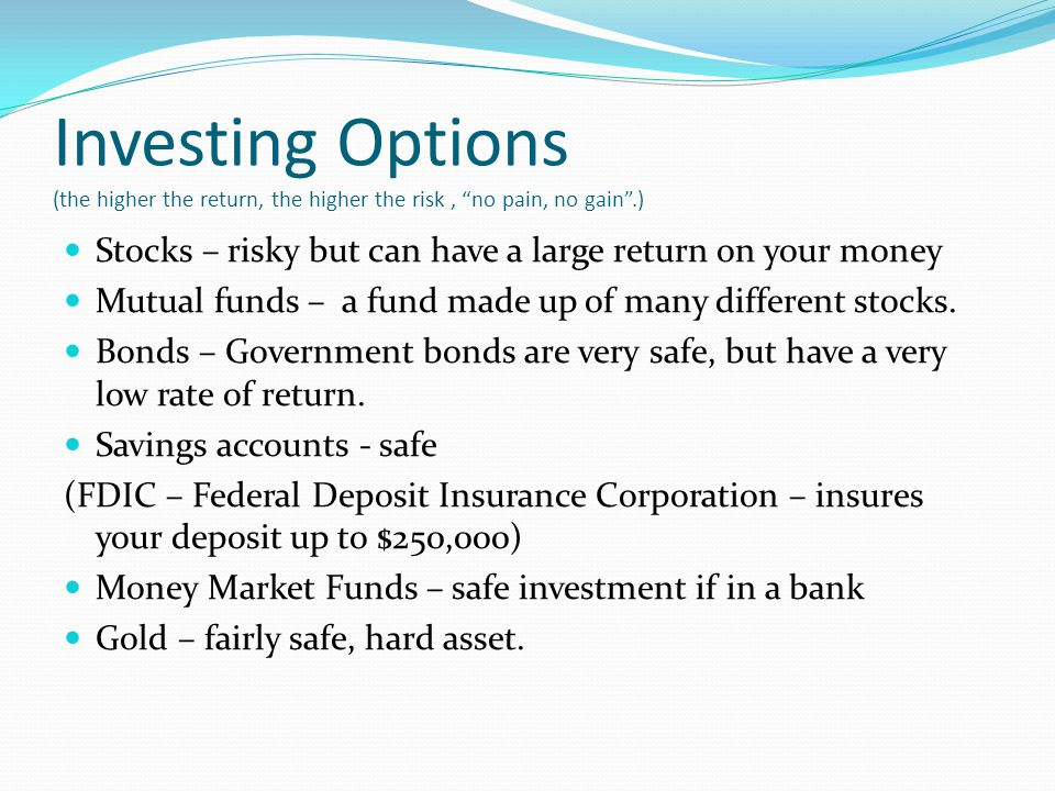Investing Options (the higher the return, the higher the risk , no pain, no gain .)