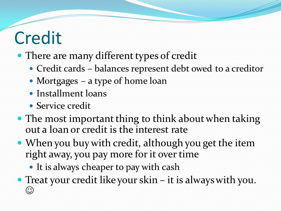 Credit There are many different types of credit