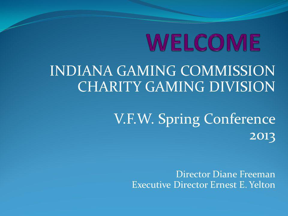WELCOME INDIANA GAMING COMMISSION CHARITY GAMING DIVISION