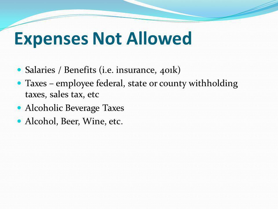 Expenses Not Allowed Salaries / Benefits (i.e. insurance, 401k)