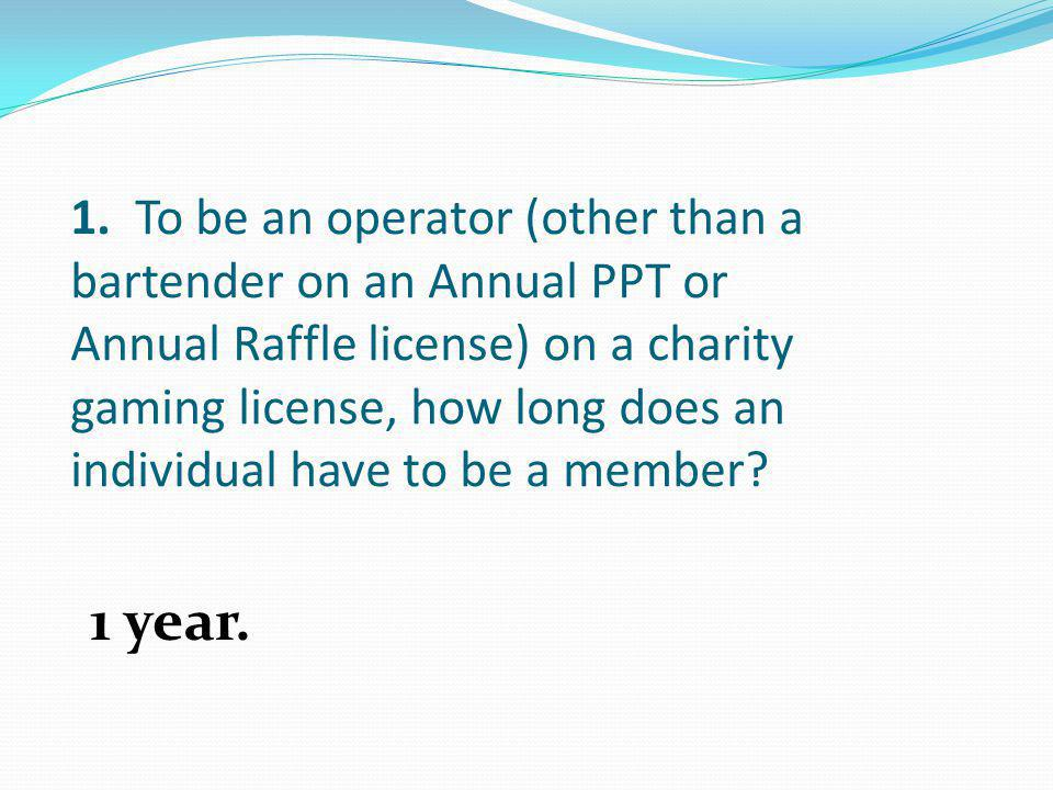 1. To be an operator (other than a bartender on an Annual PPT or Annual Raffle license) on a charity gaming license, how long does an individual have to be a member