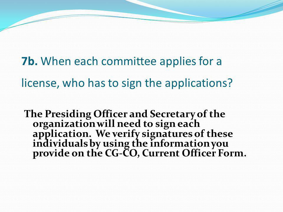 7b. When each committee applies for a license, who has to sign the applications