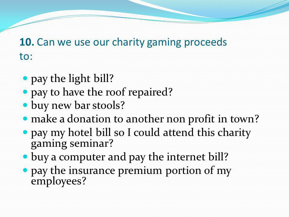 10. Can we use our charity gaming proceeds to: