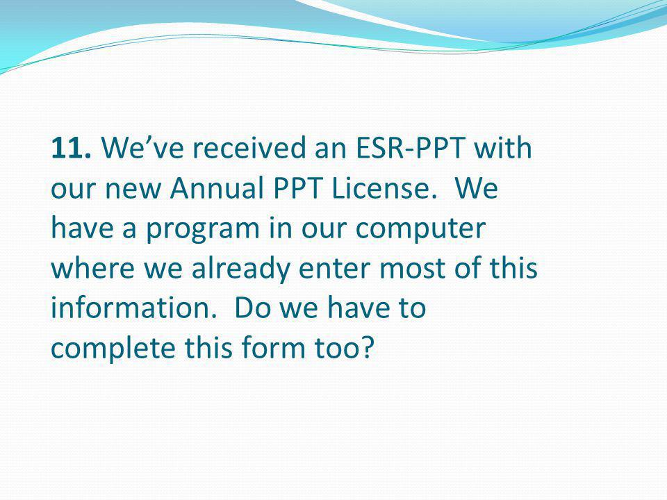 11. We've received an ESR-PPT with our new Annual PPT License