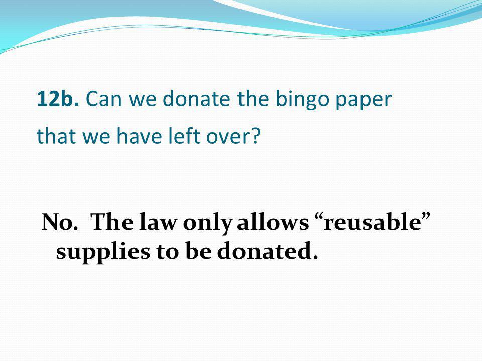 12b. Can we donate the bingo paper that we have left over
