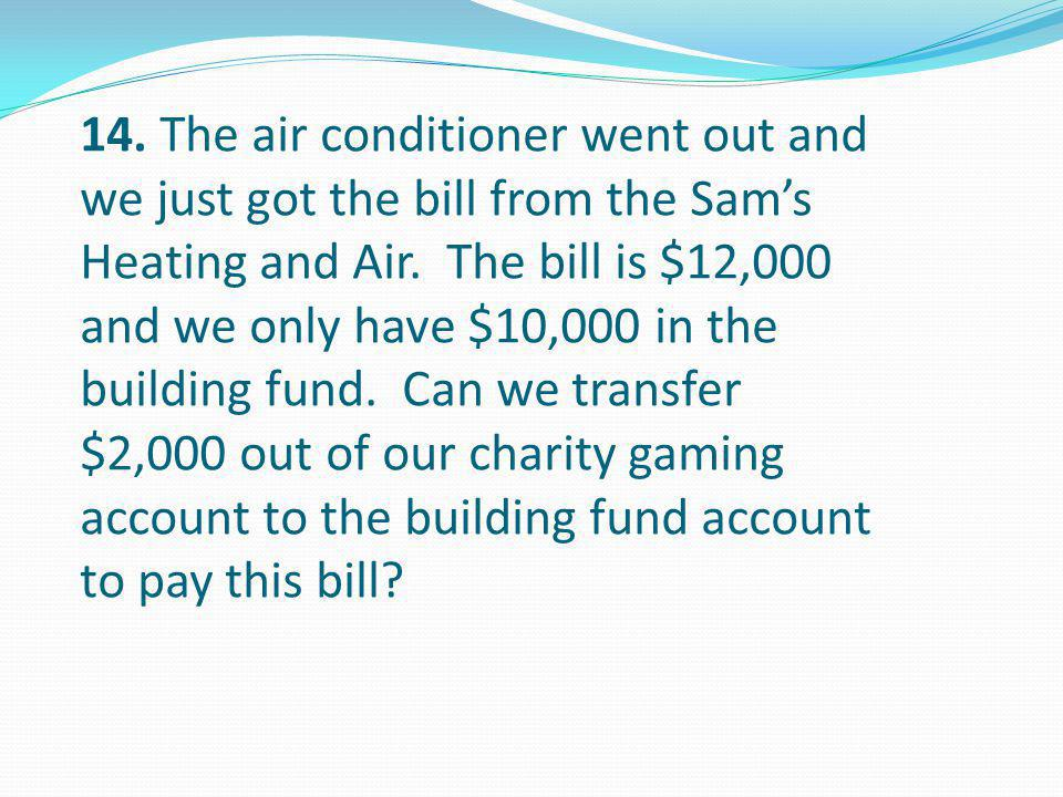 14. The air conditioner went out and we just got the bill from the Sam's Heating and Air.
