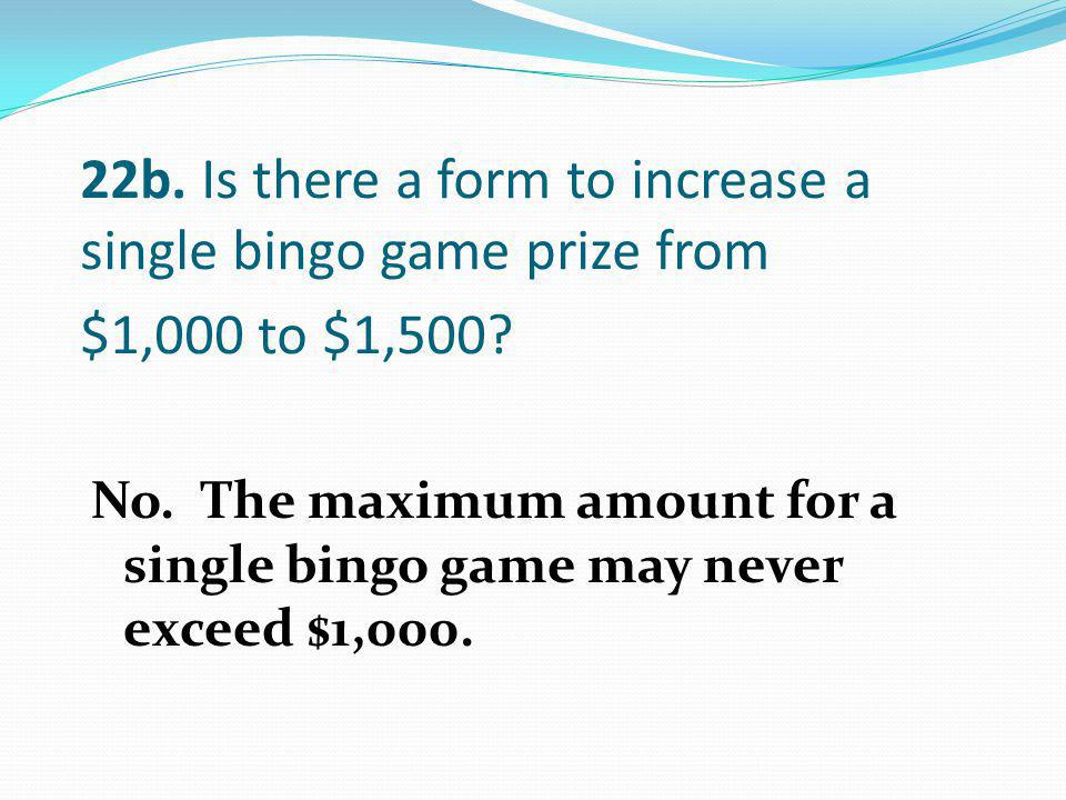 22b. Is there a form to increase a single bingo game prize from $1,000 to $1,500