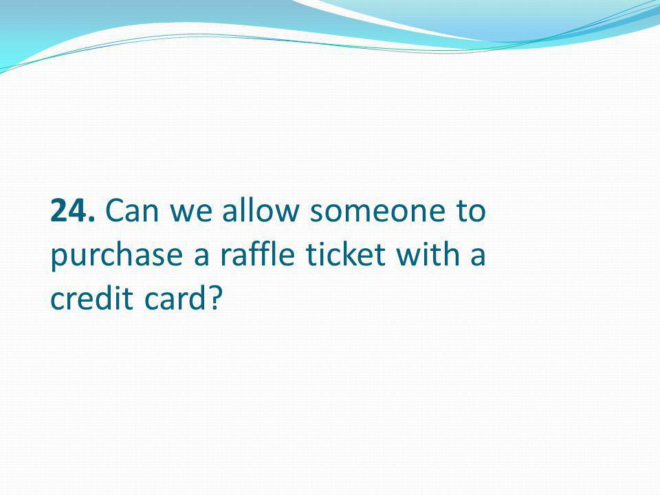 24. Can we allow someone to purchase a raffle ticket with a credit card